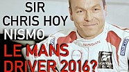 SIR CHRIS HOY- NISMO LE MANS DRIVER 2016?